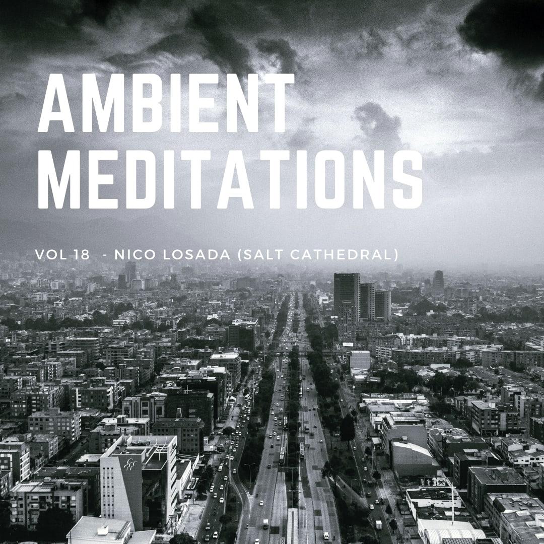 Ambient Meditations Vol 18 - Nico Losada (Salt Cathedral)