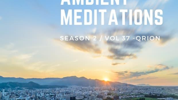 Ambient Meditations Season 2 - Vol 37 - Qrion