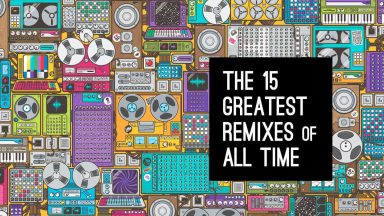 The 15 Best Remixes of All Time