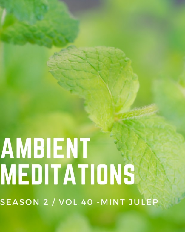 Ambient Meditations Season 2 - Vol 40 - Mint Julep