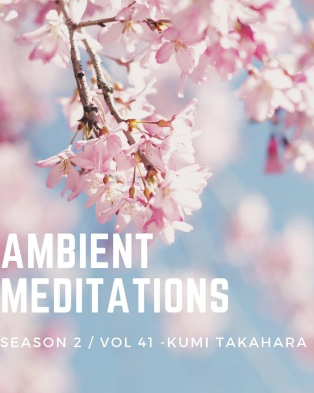 Ambient Meditations Season 2 - Vol 41 - Kumi Takahara