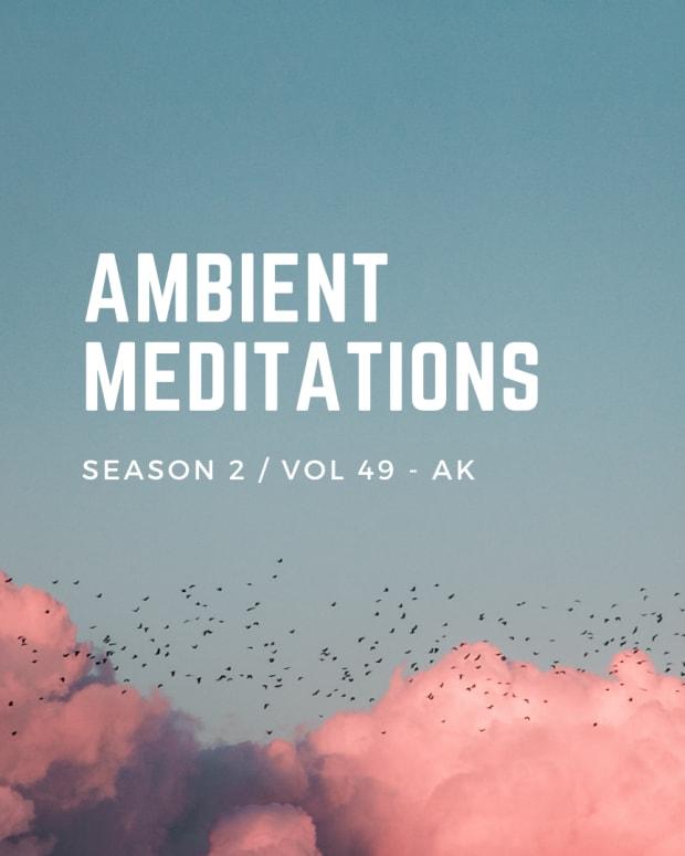 Ambient Meditations S2 Vol 49 - AK