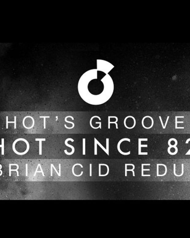 EDM Download: NYC's Brian Cid Remixes Hot Since 82's 'Hot's Groove' ; File Under Warehouse Techno