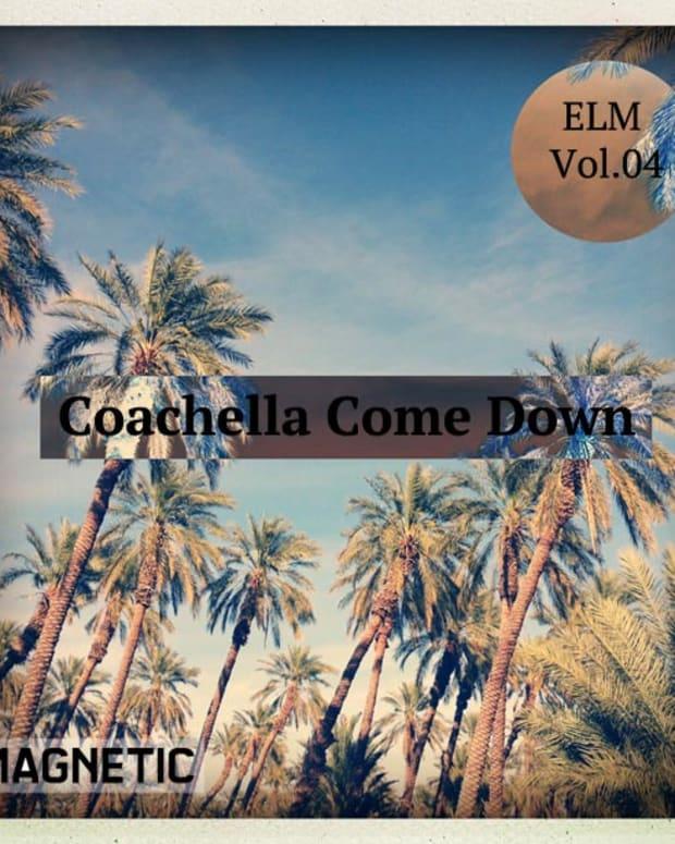 "Exclusive Download: ELM Vol. 4 ""Coachella Come Down"""