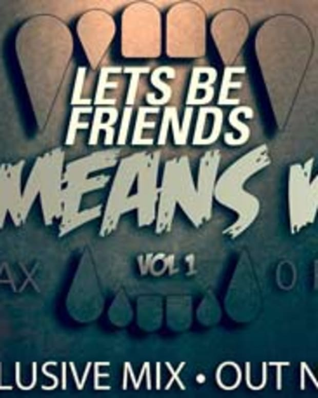 EDM Download - Let's Be Friends Exclusive Mix, Featuring Knife Party, Major Lazer, Dillon Francis and More...