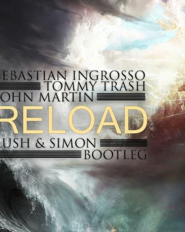 "EDM Download: Sebastian Ingrosso X Tommy Trash- ""Reload"" Featuring John Martin (Lush & Simon Bootleg)"