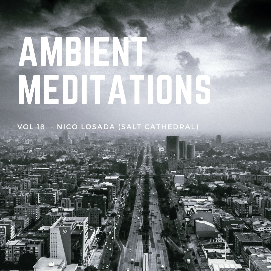 Ambient Meditations Vol 18 - Nico Losada (Salt Cathedral)