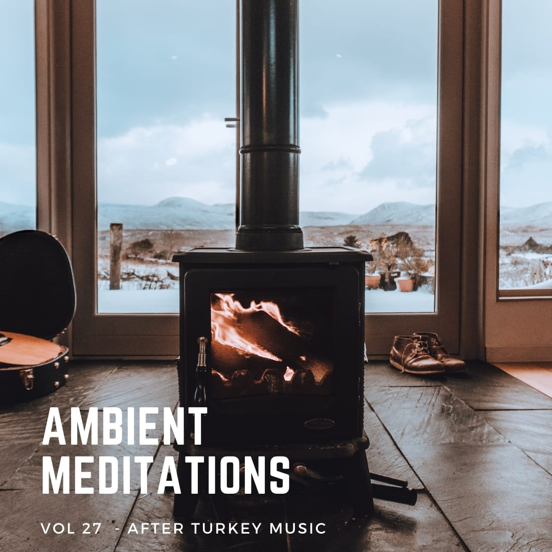 Ambient Meditations 27 - After Turkey Music