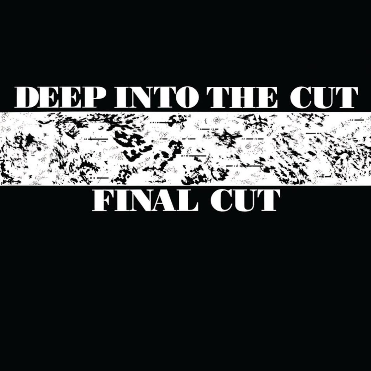 final cut deep into the cut