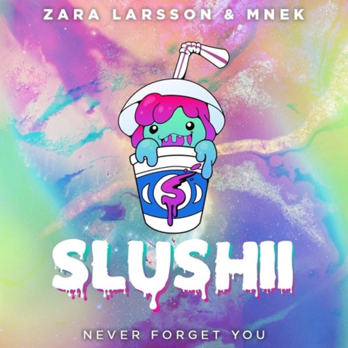 Zara Larsson & MNEK - Never Forget You Slushii Remix