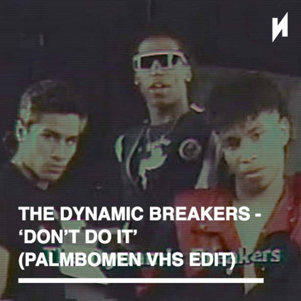 "EDM Download: Dynamic Breakers ""Dont Do It"" Palmbomen VHS Edit"