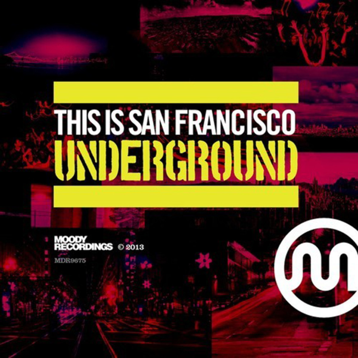 """Moody Recordings Shares """"This Is San Francisco - Underground"""" As A Free Download - File Under 'House Music'"""
