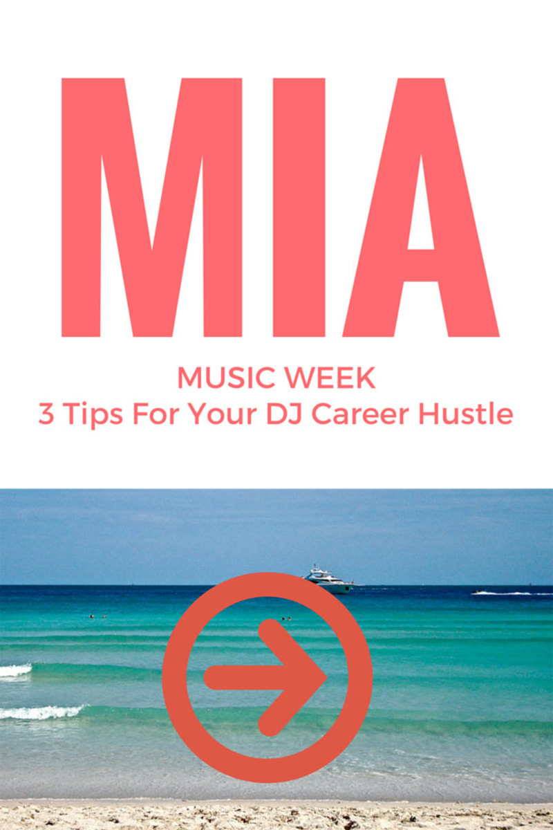 3 Tips To Help You Hustle Your DJ/Producer Career In Miami This Year at Winter Music Conference