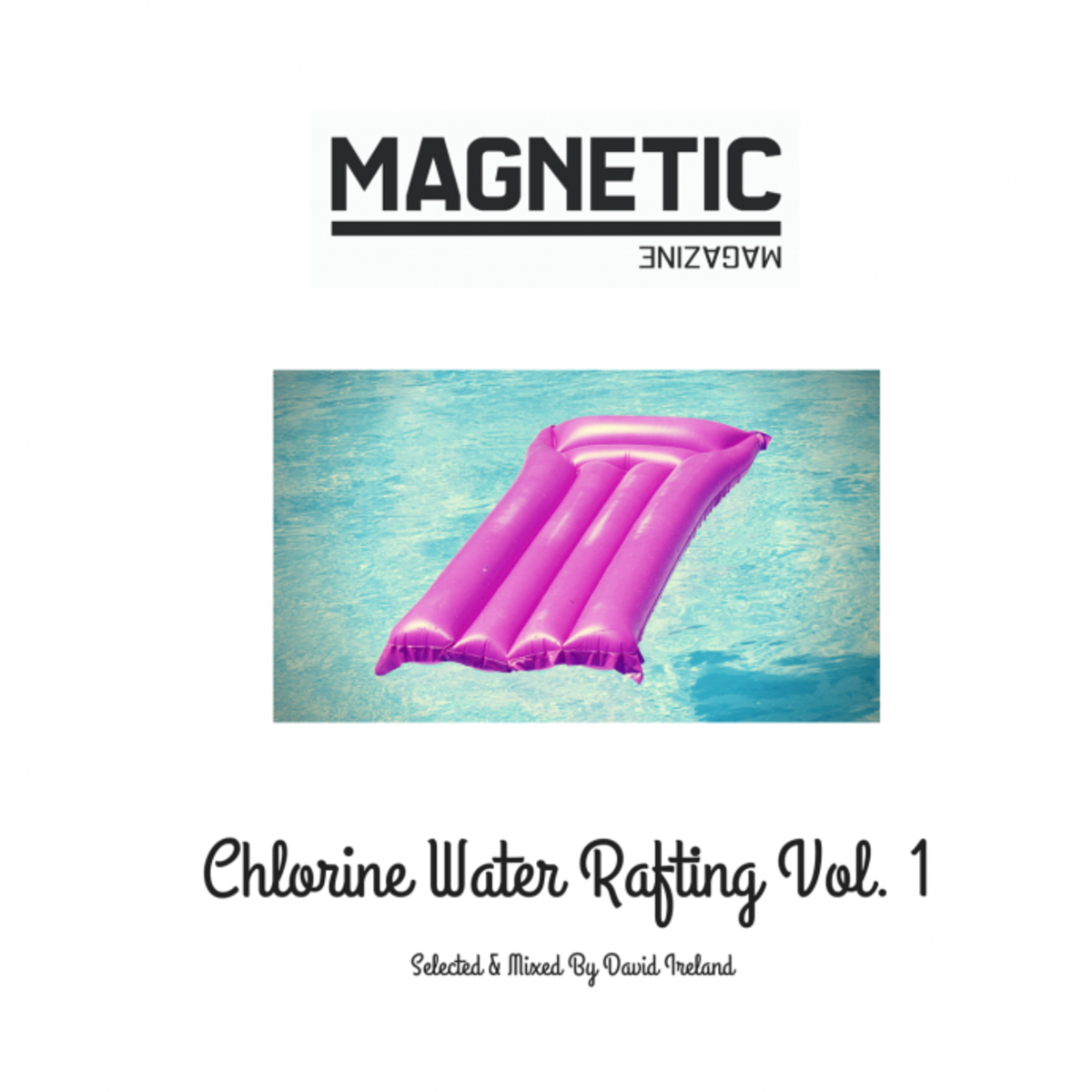 Magnetic Presents: Chlorine Water Rafting Vol. 1 (Deep, Melodic, Tropical House Music Mixed Up For Summer)