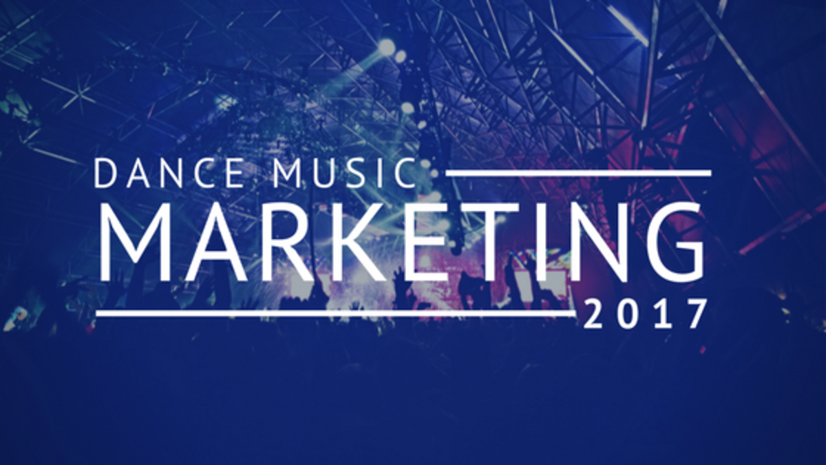 Dance Music Marketing 2017 Guide