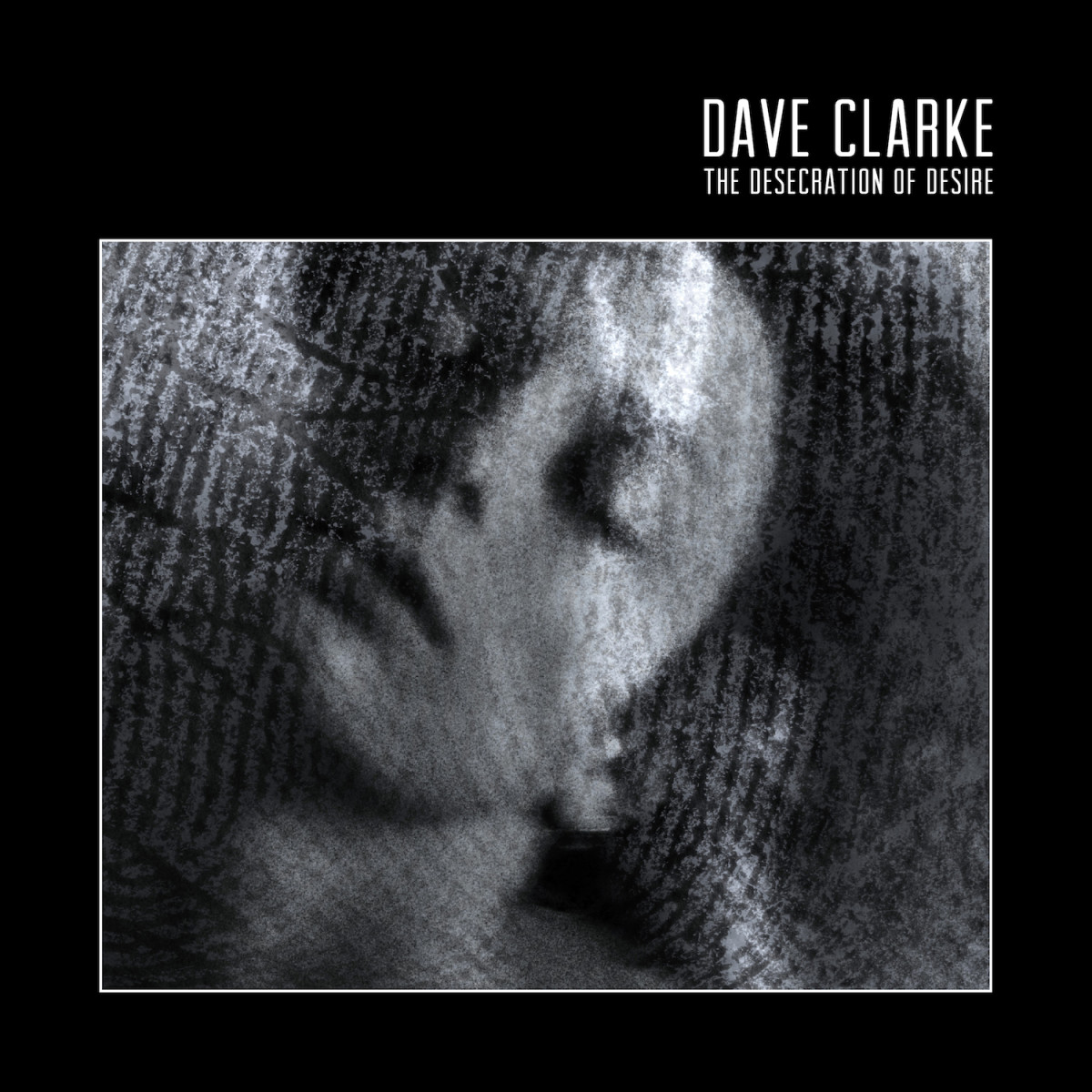 Dave Clarke The Desecration of Desire