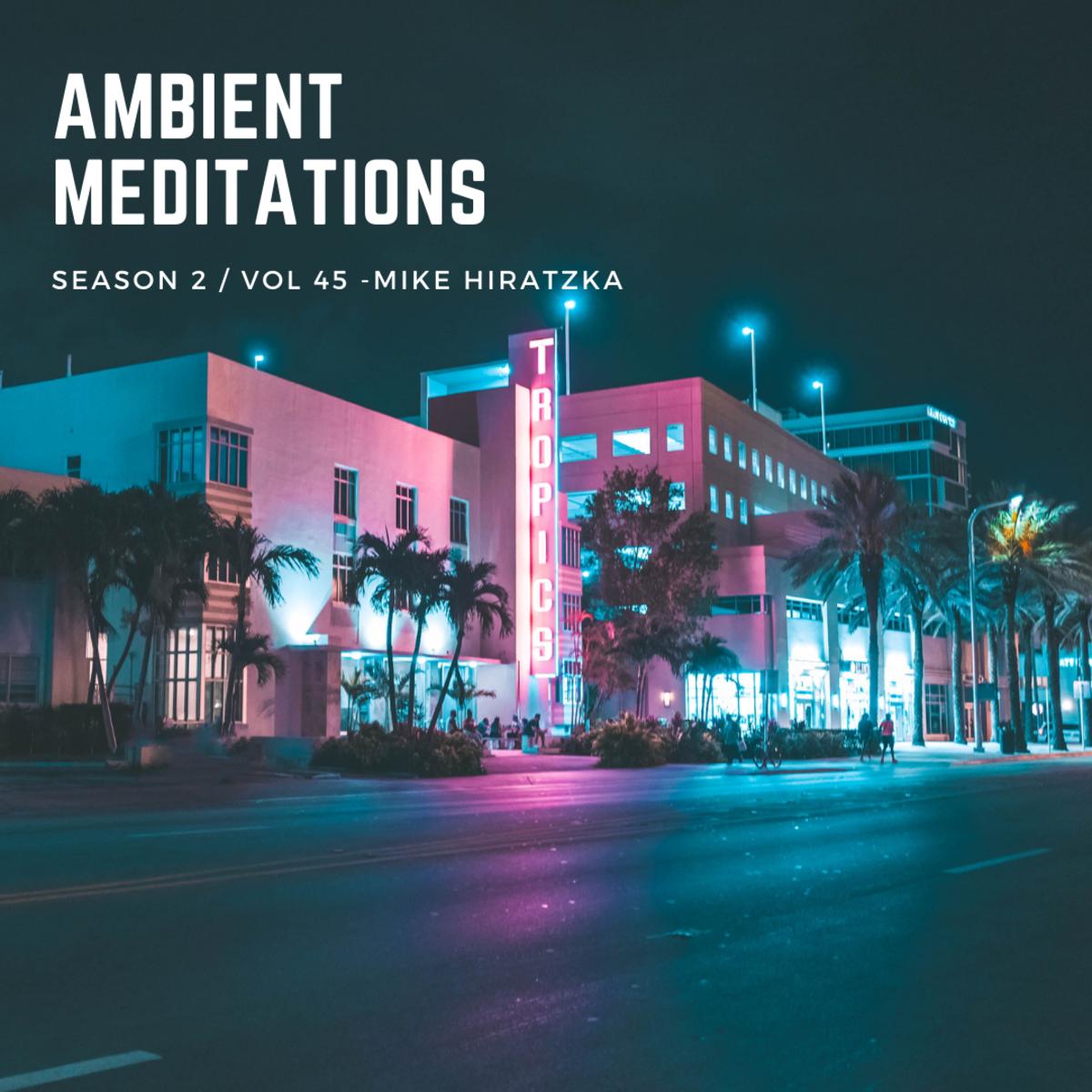 Ambient Meditations S2 Vol 45 - Mike Hiratzka